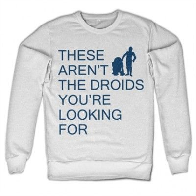 These Aren´t The Droids You´re Looking For Sweatshirt , Sweatshirt