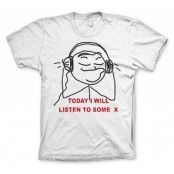 Today I Will Listen To Some X T-Shirt, T-Shirt